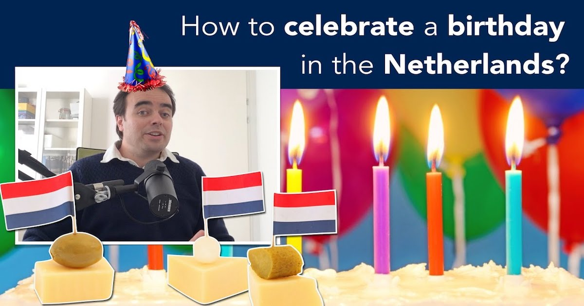 Typical Dutch 10 How To Celebrate A Birthday In The Netherlands